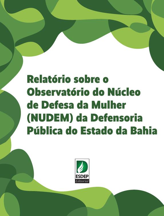 Relatório sobre o Observatório do Núcleo de Defesa da Mulher (Nudem) da DPE/BA
