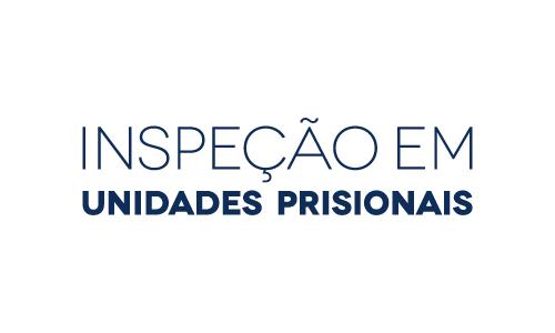 Inspeção em unidades prisionais
