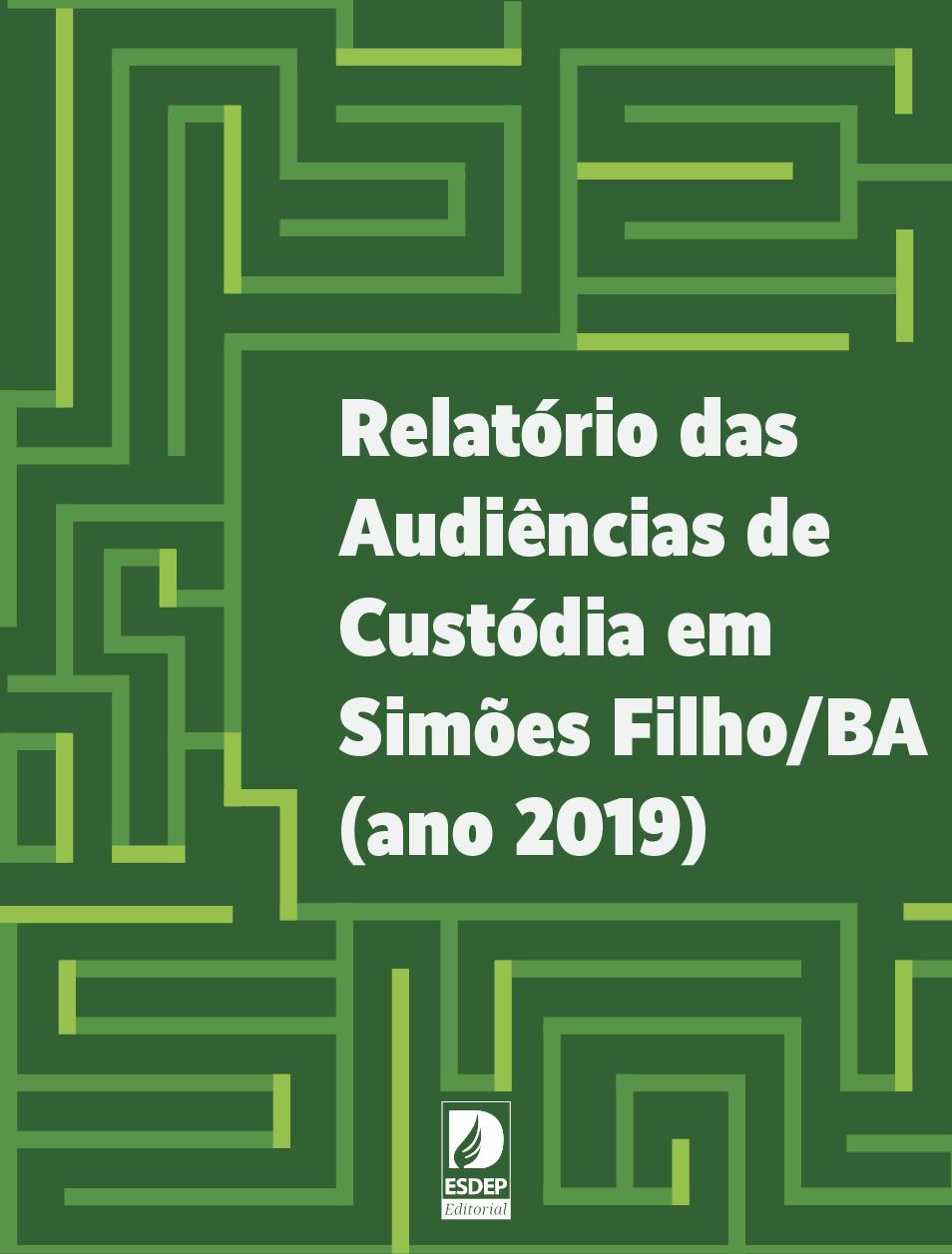 Relatório das Audiências de Custódia em Simões Filho (ano 2019)