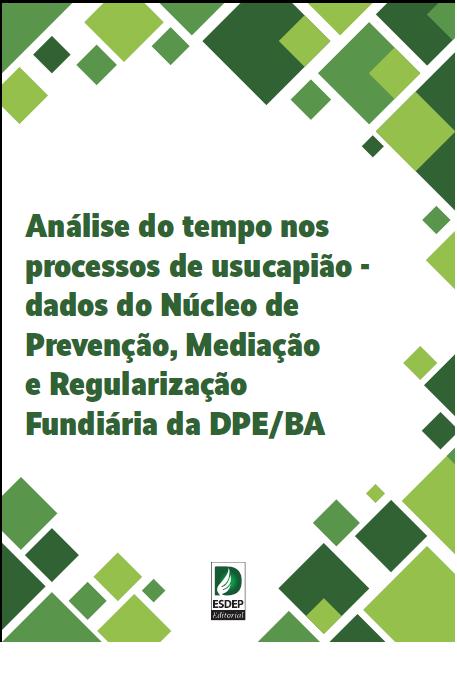 Análise do tempo nos processos de usucapião – dados do Núcleo de Prevenção, Mediação e Regularização Fundiária da DPE/BA