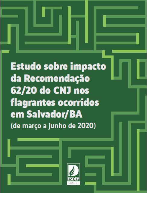 Estudos sobre o impacto da Recomendação 62/2020 do CNJ nos flagrantes em Salvador
