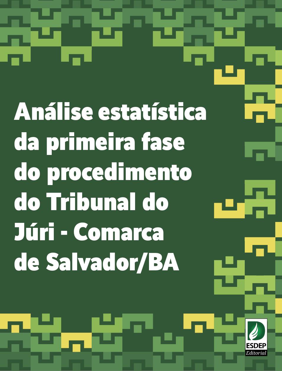Análise estatística da primeira fase do procedimento do Tribunal do Júri – Comarca de Salvador/BA